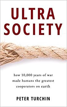 Ultrasociety: How 10,000 Years of War Made Humans the Greatest Cooperators on Earth by [Turchin, Peter]