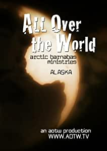 All Over the World: Alaska with Arctic Barnabas Ministries