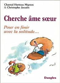 Cherche âme soeur : Pour en finir avec la solitude par Chantal Hurteau Mignon