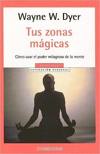 Tus Zonas Magicas: Amazon.es: Wayne W. Dyer: Libros