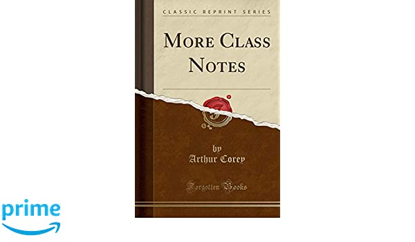 More Class Notes (Classic Reprint): Arthur Corey: 9781334922978: Amazon.com: Books