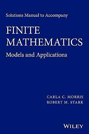 Solutions Manual to accompany Finite Mathematics: Models and