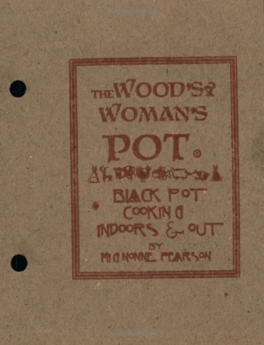 The Wood's Woman's Pot: Black Pot Cooking Indoors & Out by Mignonne Pearson