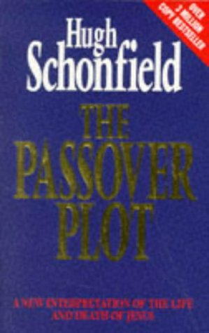 The Passover Plot: A New Interpretation of the Life and Death of Jesus