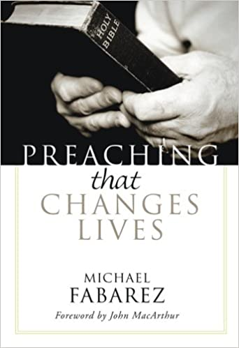 Preaching That Changes Lives: Mike Fabarez: 9781597523684