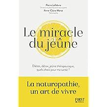 Le miracle du jeûne: Diètes, détox, jeûne thérapeutique, quels choix pour ma santé ?