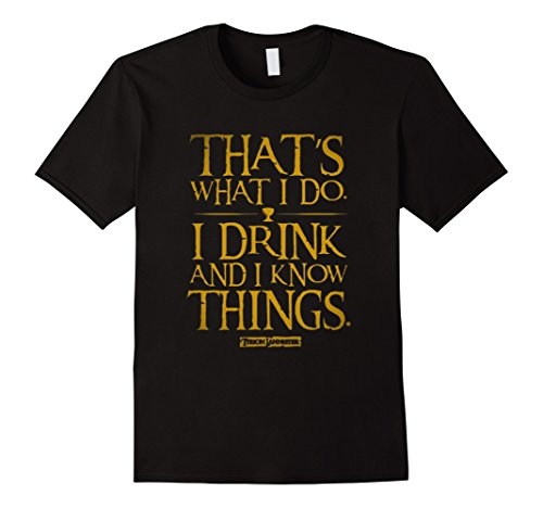That what I do I drink and I know things T shirt