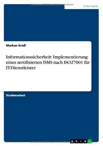 Informationssicherheit: Implementierung eines zertifizierten ISMS nach ISO27001 für IT-Dienstleister