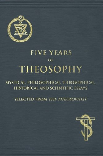 five years of theosophy mystical philosophical theosophical five years of theosophy mystical philosophical theosophical historical