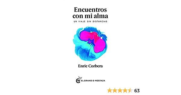 Encuentros Con Mi Alma Un Viaje Sin Distancias Spanish Edition 9788494908958 Corbera Enric Books