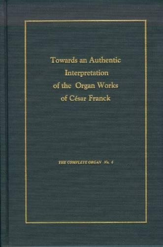 Toward an Authentic Interpretation of the Organ Works of Cesar Franck (Complete Organ) pdf epub