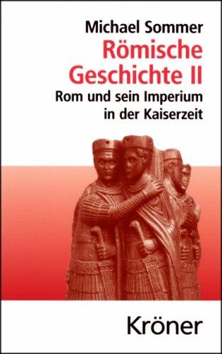 Römische Geschichte II: Rom und sein Imperium in der Kaiserzeit