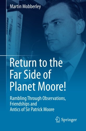 Return to the Far Side of Planet Moore!: Rambling Through Observations, Friendships and Antics of Sir Patrick - Hours Patrick Henry