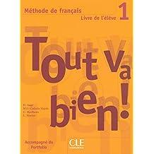 Tout va bien! Livre de l'élève. Per le Scuole superiori: Tout Va Bien! Level 1 Textbook with Portfolio