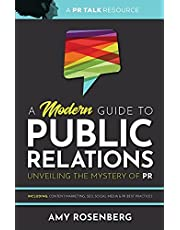A Modern Guide to Public Relations: Unveiling the Mystery of PR: Including: Content Marketing, SEO, Social Media & PR Best Practices