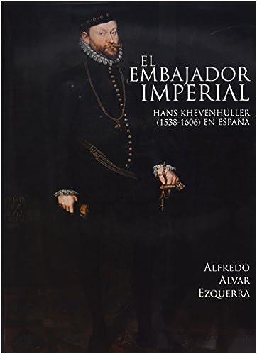 Amazon descargar libros para kindle El embajador imperial Hans Khevenhüller (1538-1606) en España (Derecho Histórico) in Spanish