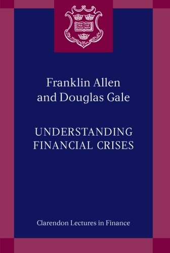 Understanding Financial Crises (Clarendon Lectures in Finance) by Oxford University Press