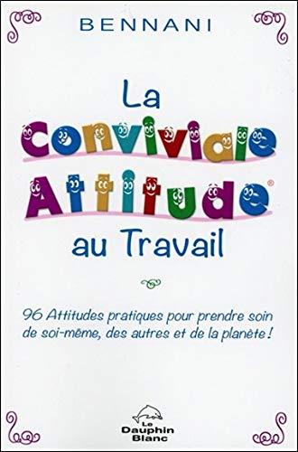 la conviale attitude au travail : 96 attitudes pratiques pour prendre soin de soi-même, des autres et de la planète !