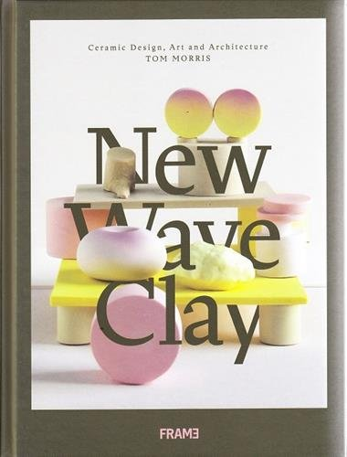 New Wave Clay: Ceramic Design, Art and Architecture - New Clay