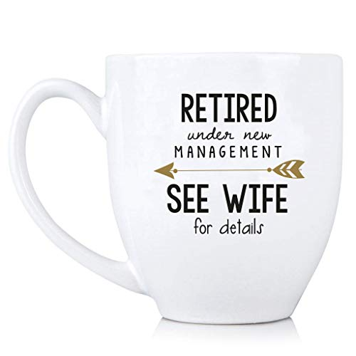 Retired Under New Management See Wife for Details - 15 oz Funny Coffee Mug - Retirement Gift for Him - Perfect Gift for Coworker