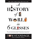 A HISTORY OF THE WORLD IN 6 GLASSES by Standage, Tom ( Author ) on Apr-01-2006[ Paperback ]