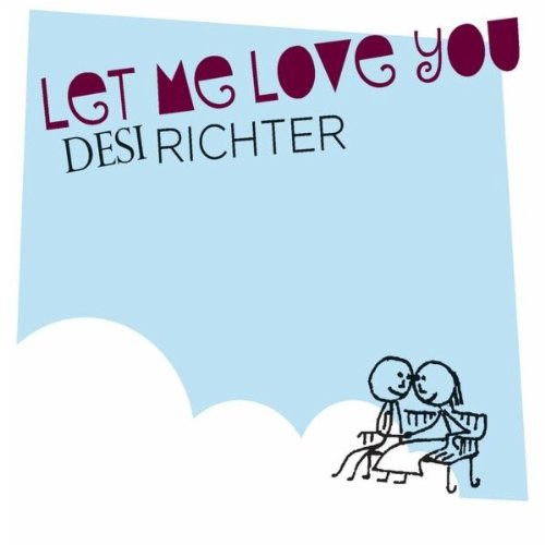 Let Me Love You Mp3 Free Download: Amazon.com: Let Me Love You: Desi Richter: MP3 Downloads