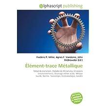 Élément-trace Métallique: Métal de transition, Maladie de Minamata, Émissions (environnement), Drainage minier acide, Métaux lourds, Norme, Toxicologie, Écotoxicologie, Cendre