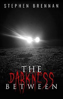 The Darkness Between: A Brennan Bedtime Read by [Brennan, Stephen]