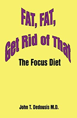 Fat Fat Get Rid Of That The Focus Diet by iUniverse, Inc.