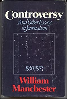 controversy and other essays in journalism william controversy and other essays in journalism 1950 1975