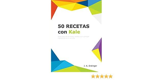 50 Recetas con Kale (Los Superalimentos nº 1) eBook: Erdinger, J K ...