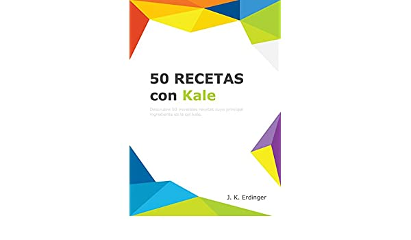 Amazon.com: 50 Recetas con Kale (Los Superalimentos nº 1) (Spanish Edition) eBook: J K Erdinger: Kindle Store
