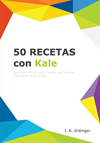 50 Recetas con Kale (Los Superalimentos nº 1) (Spanish Edition) by [