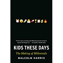 Kids These Days: The Making of Millennials