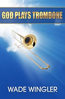 God Plays Trombone by [Wingler, Wade]