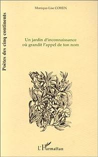Un jardin d'inconnaissance où grandit l'appel de ton nom: Et autres poèmes par Monique Lise Cohen