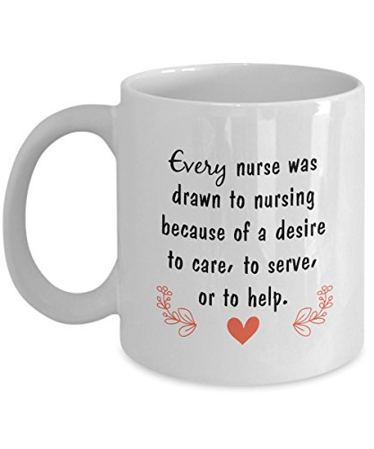 Every Nurse Was Drawn To Nursing Because Of A Desire To Care, To Serve, Or To Help - Perfect Tea Cup & Coffee Mug For Nurse