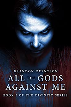 All The Gods Against Me: A Dark Fantasy Horror Novel (Divinity Series Book 1) by [Berntson, Brandon]