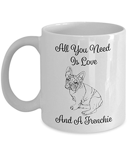All You Need Is Love And A French Bulldog White Mug - 11oz French Bulldog Cup - French Bulldog Gifts - Frenchie Coffee Mug