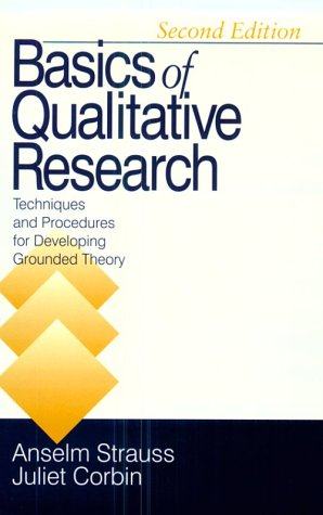 Basics of Qualitative Research: Second Edition: Techniques and Procedures for Developing Grounded Theory