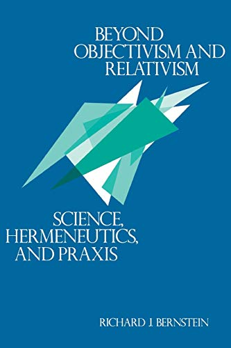 Beyond Objectivism and Relativism: Science, Hermeneutics,...