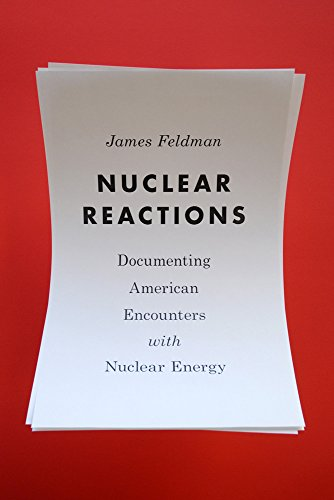 Nuclear Reactions: Documenting American Encounters with Nuclear Energy (Weyerhaeuser Environmental  Classics)