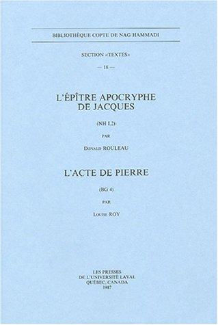 L'Epitre apocryphe de Jacques (NH I, 2). L'Acte de Pierre (BG 4). (BIBLIOTHEQUE COPTE DE NAG HAMMADI. SECTION TEXTES) by Peeters Publishers