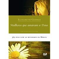 Mulheres que amaram a Deus: 365 Dias com as mulheres da Bíblia