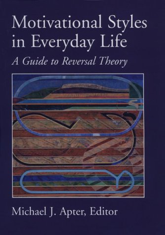 Motivational Styles in Everyday Life: A Guide to Reversal Theory