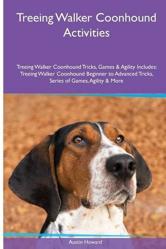 Read Online Treeing Walker Coonhound  Activities Treeing Walker Coonhound Tricks, Games & Agility. Includes: Treeing Walker Coonhound Beginner to Advanced Tricks, Series of Games, Agility and More PDF