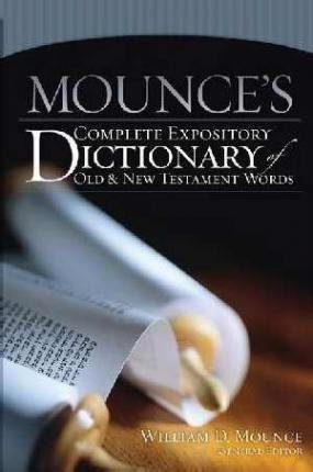 [(Mounce's Complete Expository Dictionary of Old and New Testament Words Super Saver)] [Author: William D Mounce] published on (September, 2012)