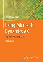 Using Microsoft Dynamics AX: The New Dynamics 'AX 7', 5th Edition Front Cover