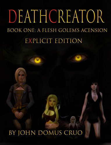 Deathcreator Book One: A Flesh Golem's Ascension Explicit Edition (Deathcreator Explicit 1)