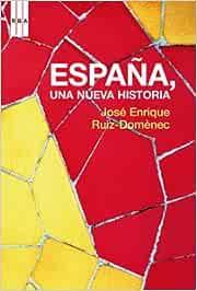 España, una nueva historia: 349 (ENSAYO Y BIOGRAFIA): Amazon.es: Ruiz-Domènec, José Enrique: Libros